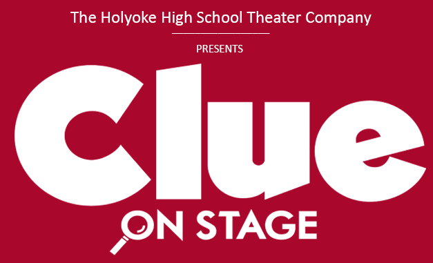 "Holyoke High Theatre Company presents ""Clue"", High School Edition – December 13th & 14th from 7:30-9:30 pm at HHS North"